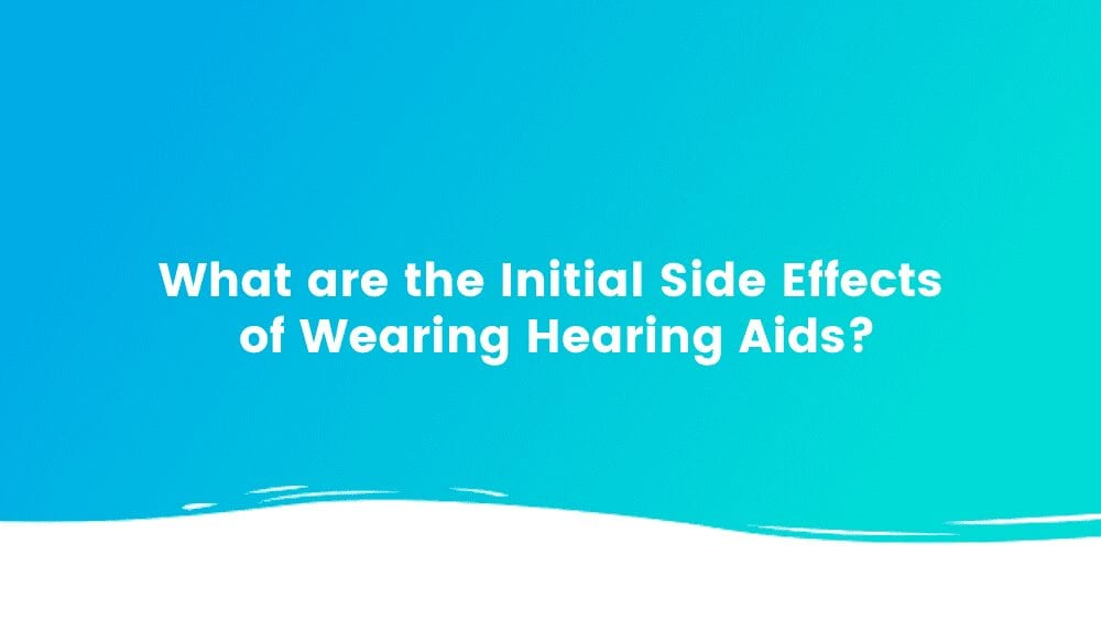 What are the Initial Side Effects of Wearing Hearing Aids?